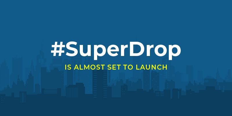 SuperDrop is almost set to launch